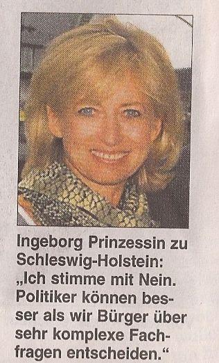 Ingeborg Prinzessin zu Schleswig-Holstein: Ich stimme mit Nein. Politiker können besser als wir Bürger über sehr komplexe Fachfragen entscheiden.