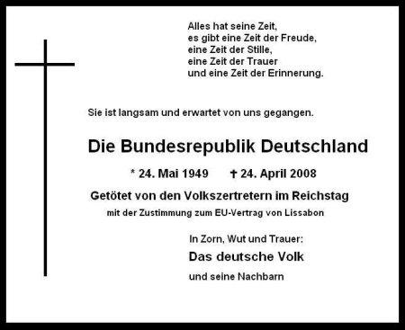 Die Bundesrepublik Deutschland. Getötet von den Volkszertretern im Reichstag mit der Zustimmung zum Vertrag von Lissabon.