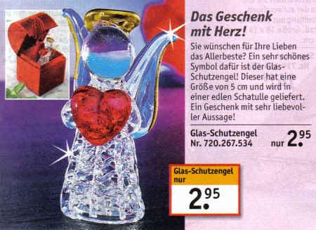 Das Geschenk mit Herz! Sie wünschen für Ihre Lieben das Allerbeste? Ein sehr schönes Symbol dafür ist der Glas-Schutzengel! Dieser hat eine Größe von 5 cm und wird in einer edlen Schatulle geliefert. Ein Geschenk mit sehr liebevoller Aussage! Glas-Schutzengel nur 2,95 Euro