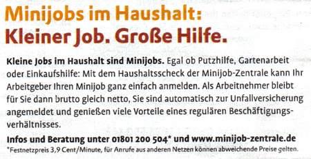 Mit dem Haushaltsscheck der Minijob-Zentrale kann ihr Arbeitgeber ihren Minijob ganz einfach anmelden. Als Arbeitnehmer bleibt für sie dann brutto gleich netto. Sie sind automatisch zur Unfallversicherung angemeldet und genießen viele Vorteile eines regulären Beschäftigungsverhältnisses. - Info und Beratung unter 01801 200 504 und www.minijob-zentrale.de