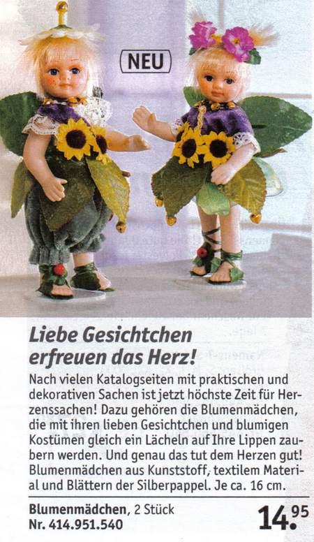 Liebe Gesichtchen erfreuen das Herz! - Nach vielen Katalogseiten mit praktischen und dekorativen Sachen ist jetzt höchste Zeit für Herzenssachen! Dazu gehören die Blumenmädchen, die mit ihren lieben Gesichtchen und blumigen Kostümen gleich ein Lächeln auf Ihre Lippen zaubern werden. Und genau das tut dem Herzen gut! Blumenmädchen aus Kunststopff, textilem Material und Blättern der Silberpappel. Je ca. 16 cm. -- Blumenmädchen, 2 Stück 14,95 Euro