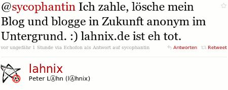 @sycophantin Ich zahle, lösche mein Blog und blogge demnächst im Untergrund :) lahnix.de ist eh tot.