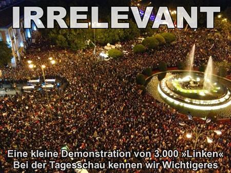 Irrelevant: Eine kleine Demonstration von 4000 'Linken' - bei der Tagesschau kennen wir Wichtigeres