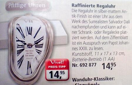 Raffinierte Regaluhr - Die Regaluhr in silber-mattem Antik-Finish ist einer Uhr aus dem Werk des Surrealisten Salvador Dali nachempfunden und kann auf einer Schrank- oder Regalecke platziert werden. Auf dem Ziffernblatt ist ein Ausspruch von Papst Johannes XXIII. zu lesen. Kunststoff, 11x17x13cm, Batterie-Betrieb
