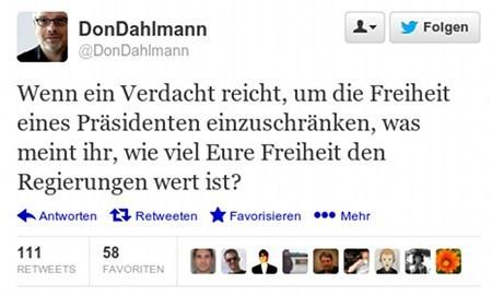 @DonDahlmann twittert: Wenn ein Verdacht reicht, um die Freiheit eines Präsidenten einzuschränken, was meint ihr, wie viel Eure Freiheit den Regierungen wert ist?