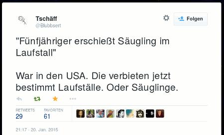 Tweet von @Blubbsert: 'Fünfjähriger erschießt Säugling im Laufstall' -- War in den USA. Die verbieten jetzt bestimmt Laufställe. Oder Säuglinge.